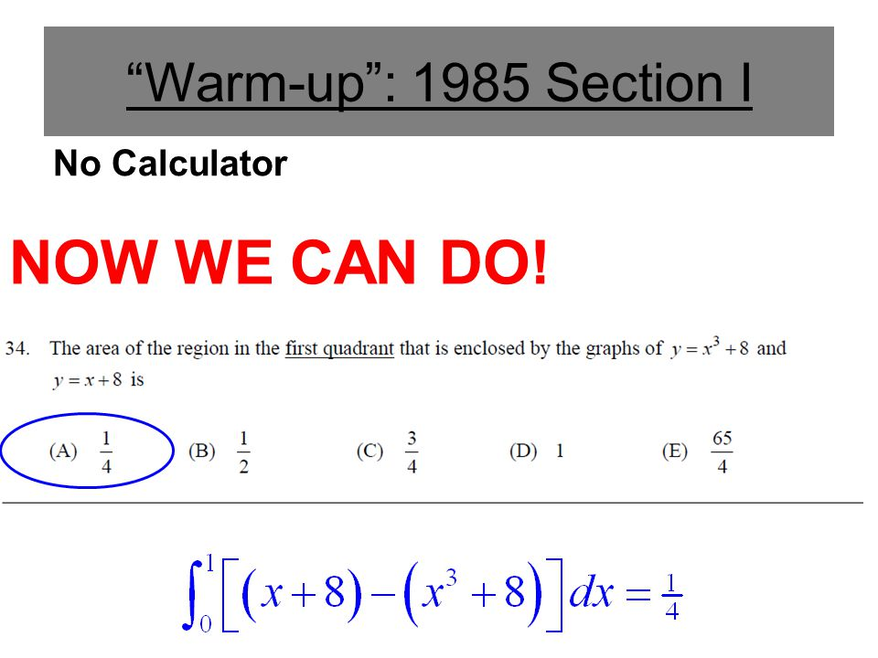 Warm-up : 1985 Section I No Calculator NOW WE CAN DO!