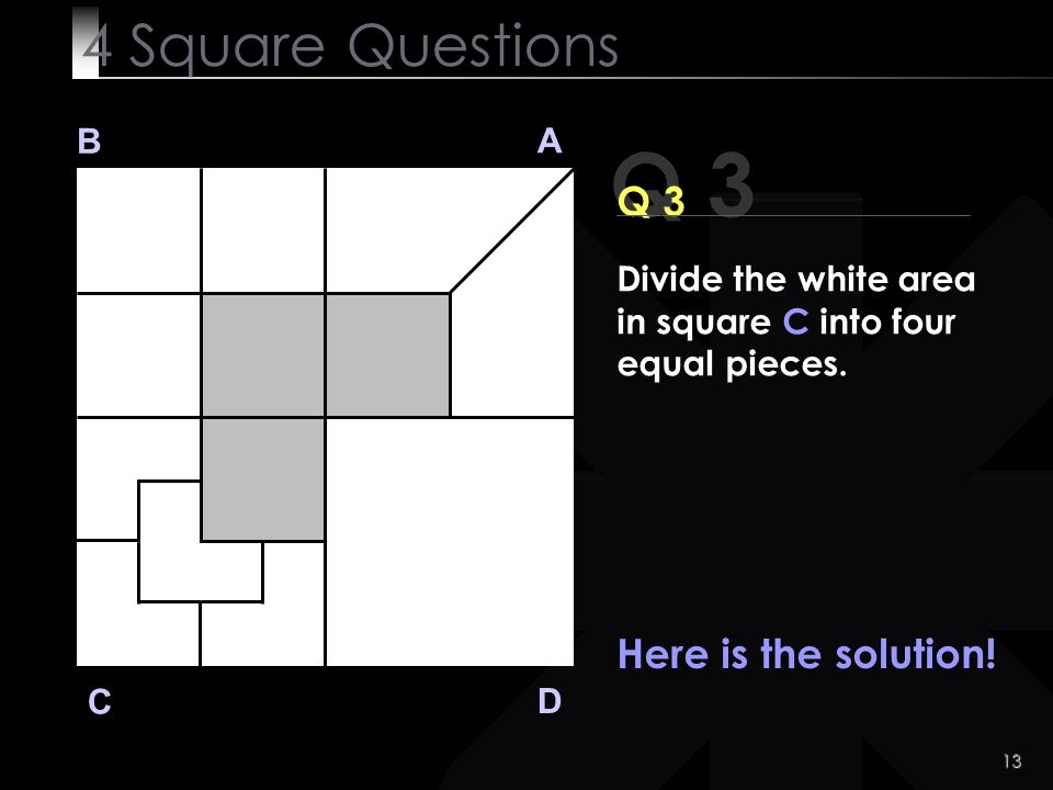 Q 3 4 Square Questions Q 3 Here is the solution! B A