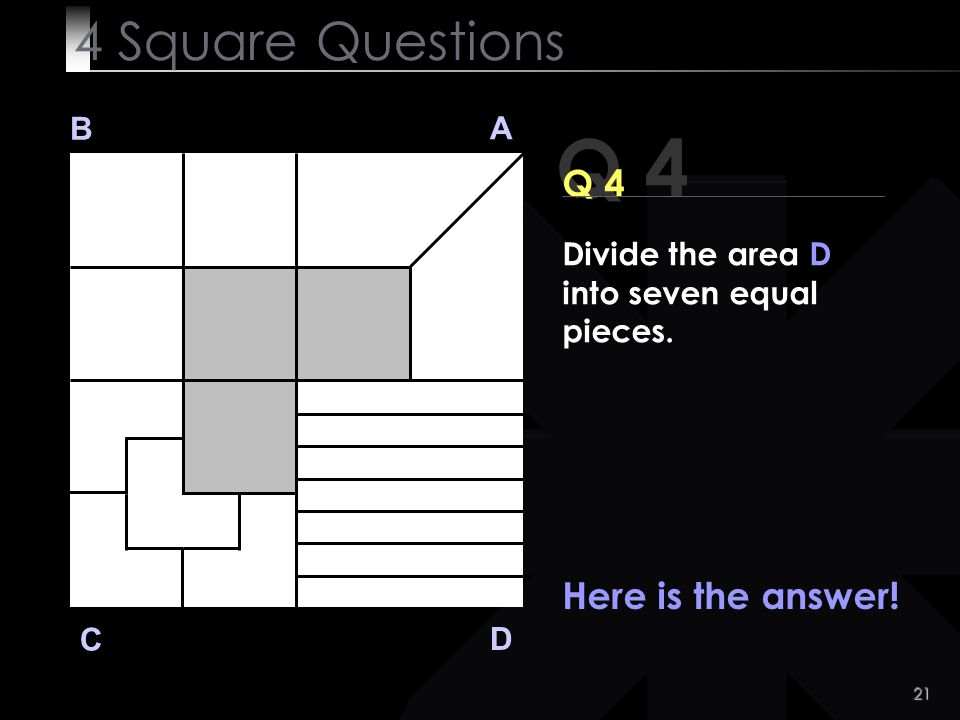 Q 4 4 Square Questions Q 4 Here is the answer! B A