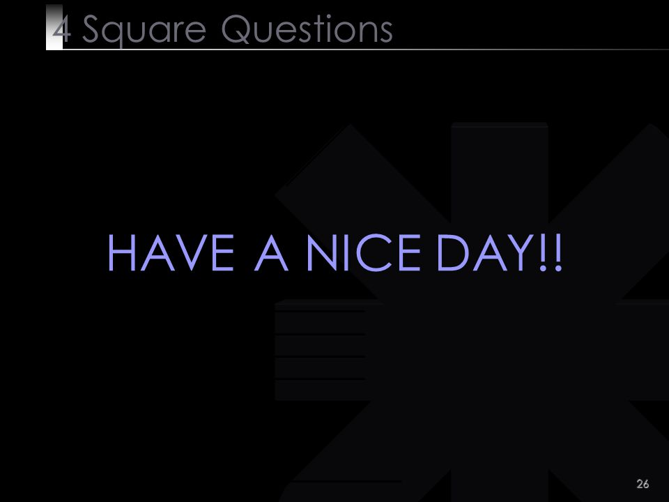 4 Square Questions HAVE A NICE DAY!!