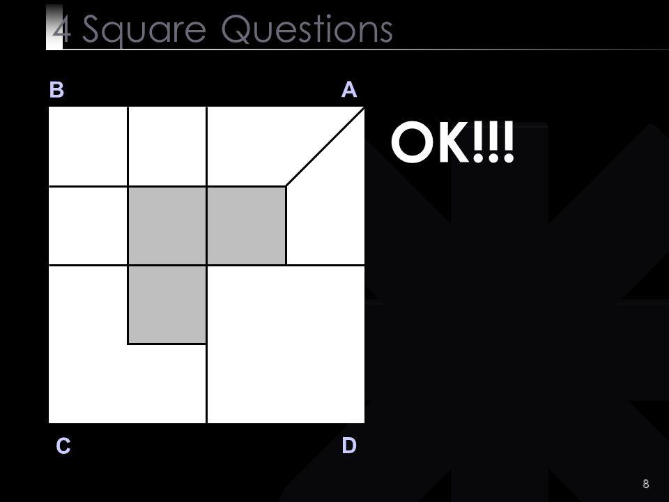 4 Square Questions B A OK!!! C D