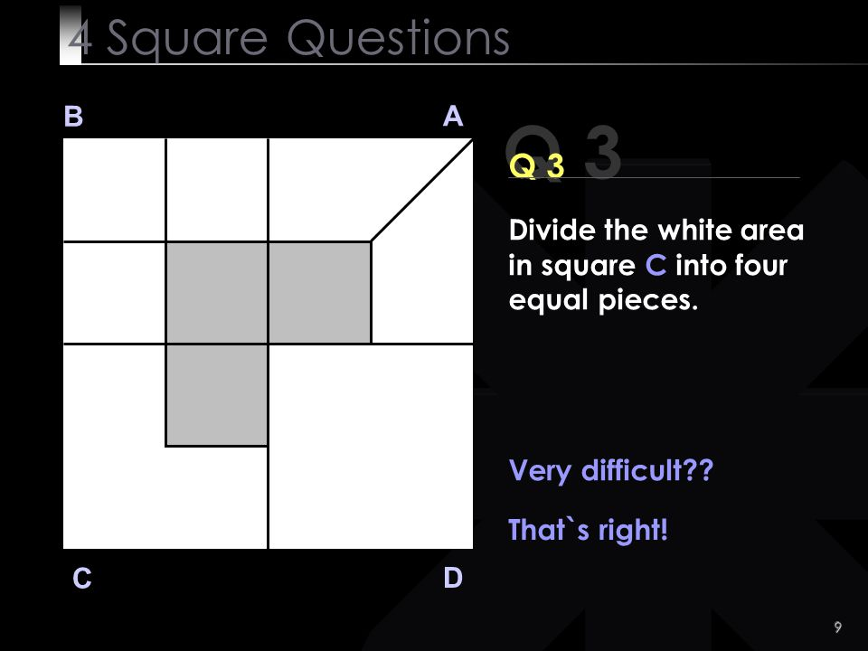 4 Square Questions B. A. Q 3. Q 3. Divide the white area in square C into four equal pieces. Very difficult