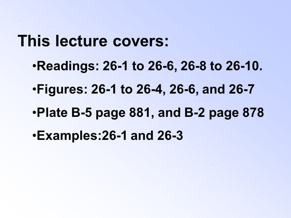 This lecture covers: Readings: 26-1 to 26-6, 26-8 to 26-10.