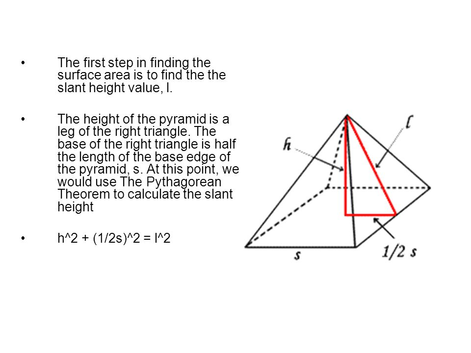 The first step in finding the surface area is to find the the slant height value, l.
