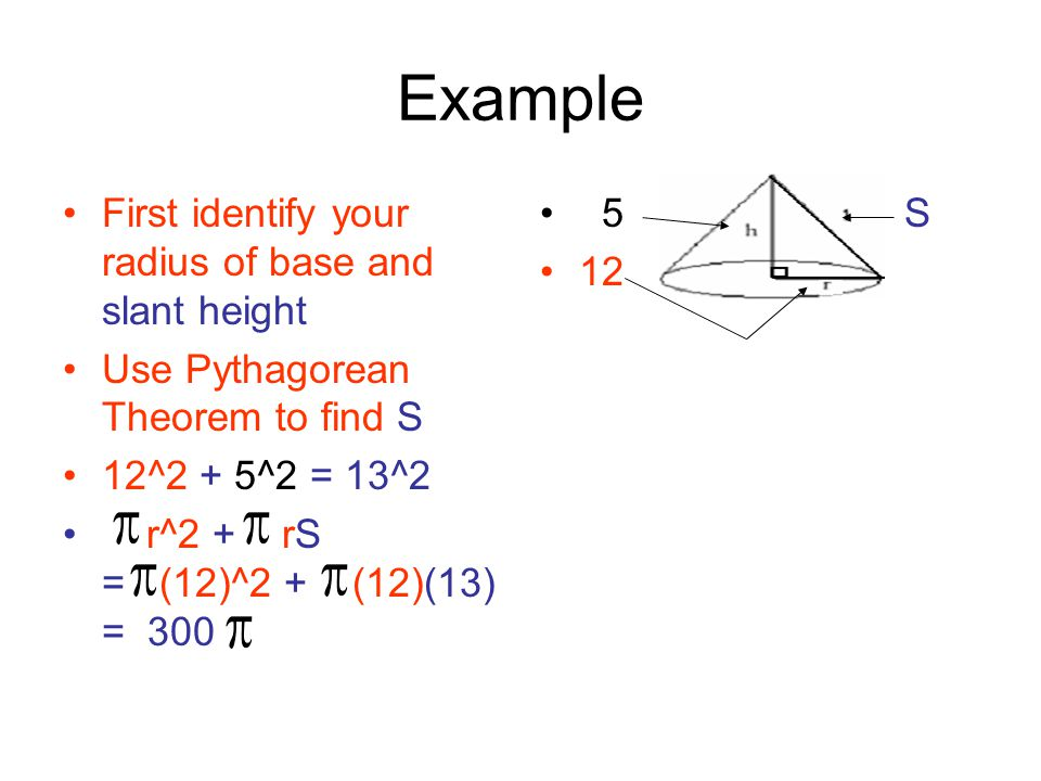 Example First identify your radius of base and slant height