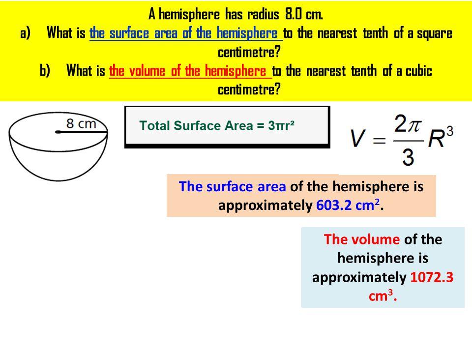 A hemisphere has radius 8.0 cm.