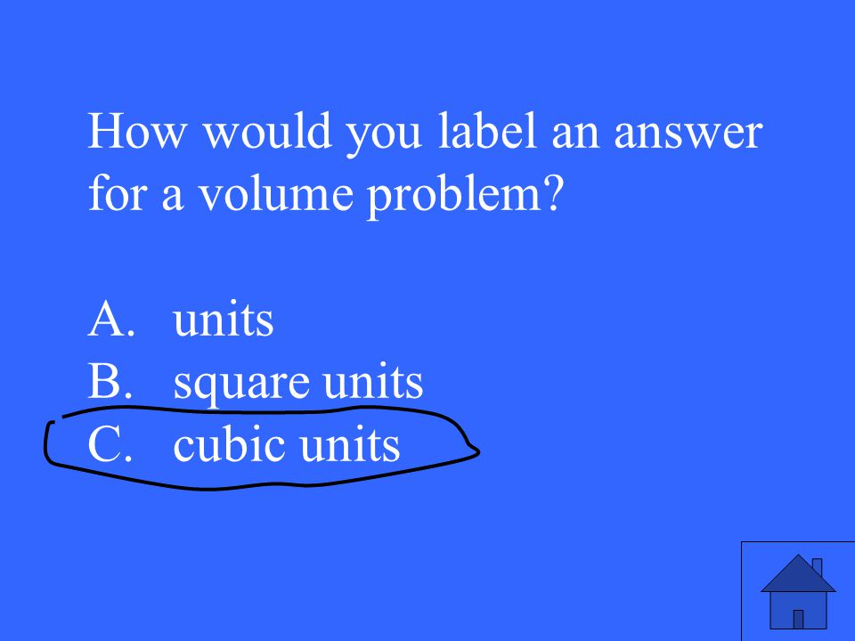 How would you label an answer for a volume problem