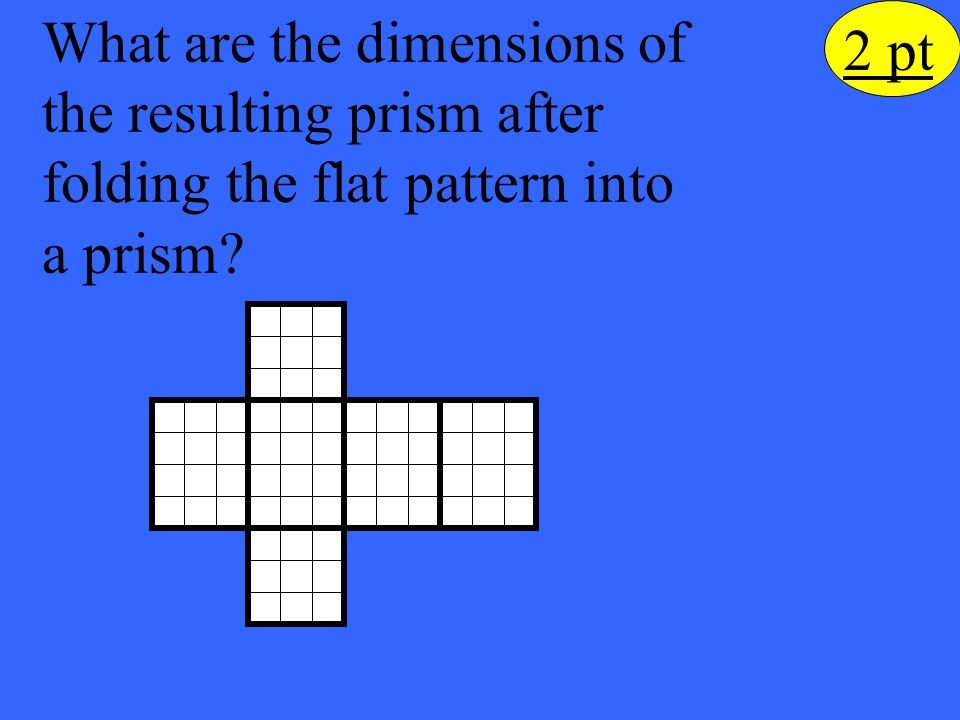 Eleanor M. Savko What are the dimensions of the resulting prism after folding the flat pattern into a prism