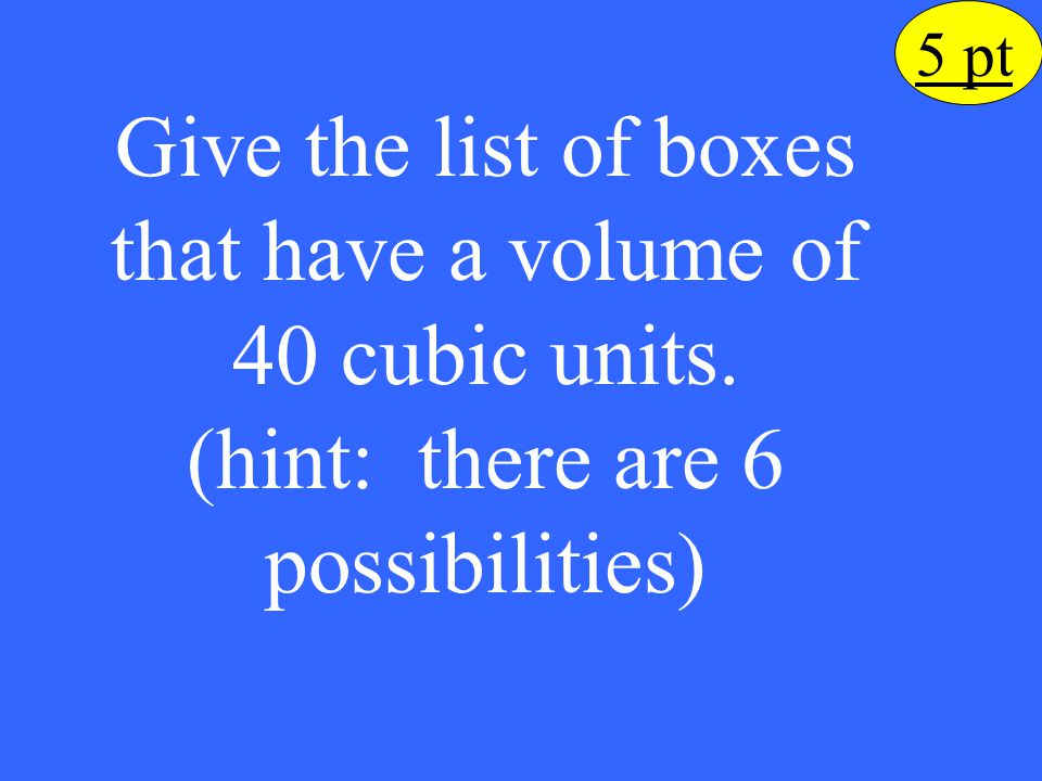 Give the list of boxes that have a volume of 40 cubic units.