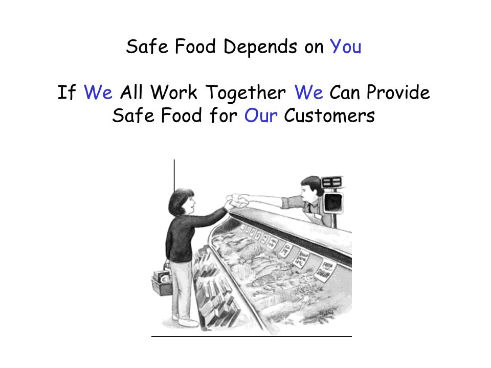 Safe Food Depends on You If We All Work Together We Can Provide Safe Food for Our Customers