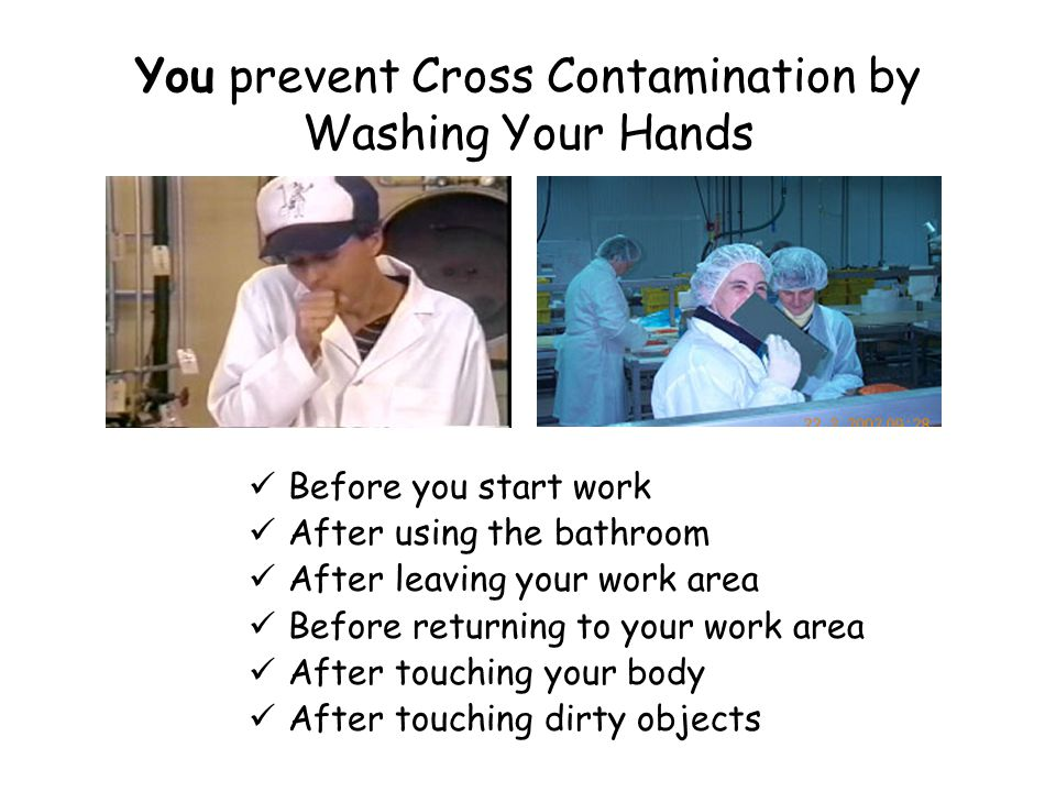 You prevent Cross Contamination by Washing Your Hands