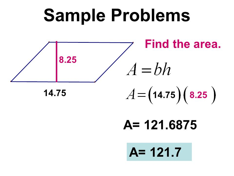 Sample Problems A= 121.6875 A= 121.7 Find the area. 8.25 14.75 14.75