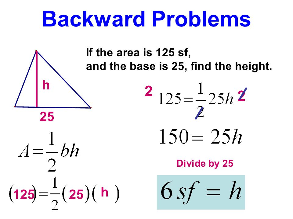 Backward Problems 2 2 h 25 h 125 25 If the area is 125 sf,