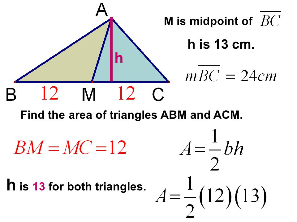 h h is 13 cm. M is midpoint of Find the area of triangles ABM and ACM.