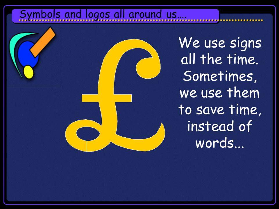 Symbols and logos all around us….