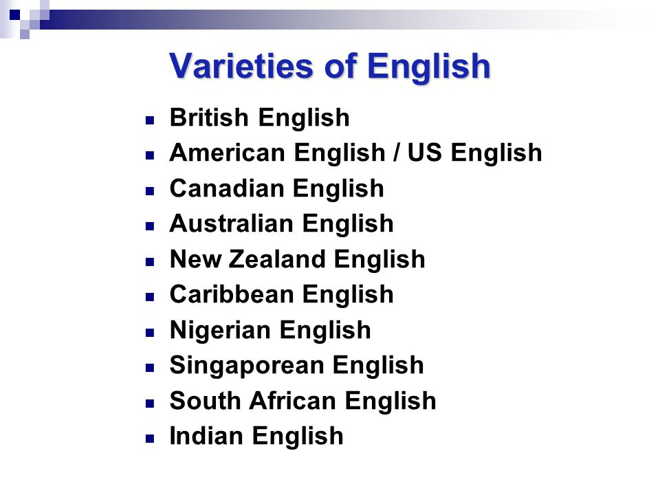 Varieties of English British English American English / US English