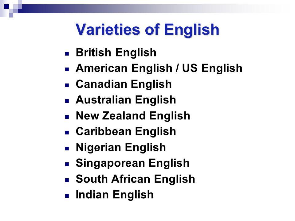 Varieties of English British English American English / US English