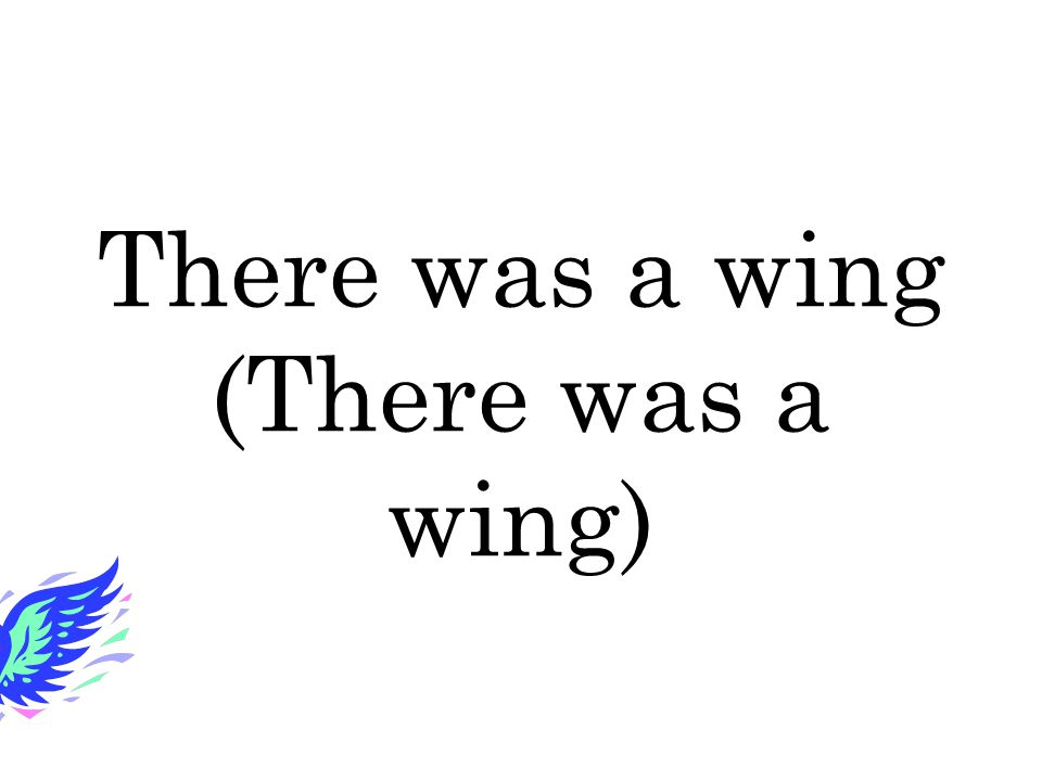 There was a wing (There was a wing)
