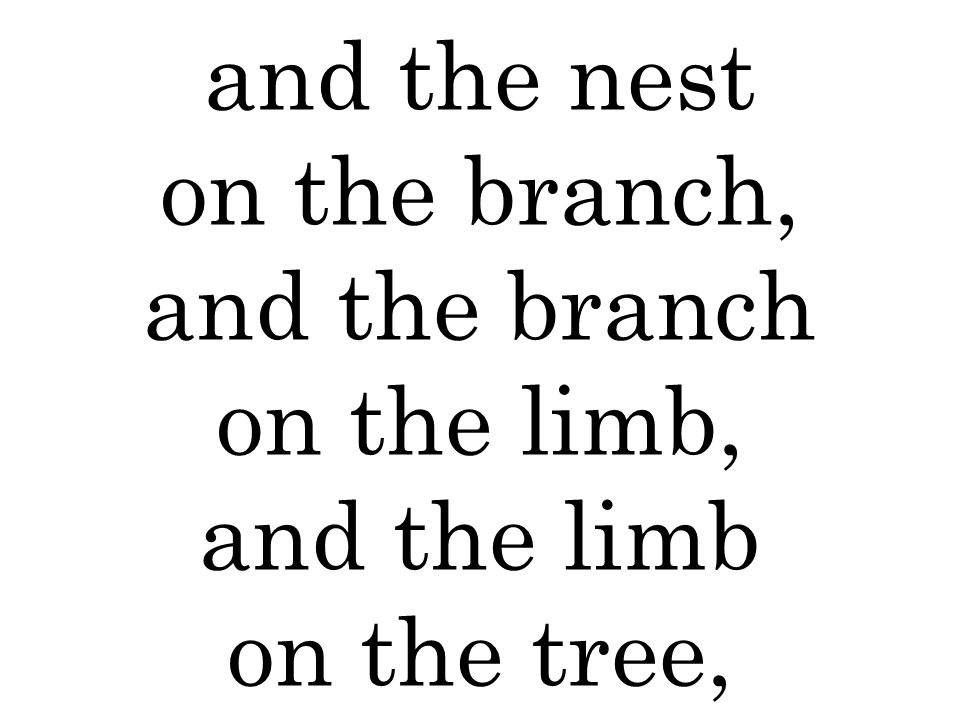 and the nest on the branch, and the branch on the limb, and the limb on the tree,