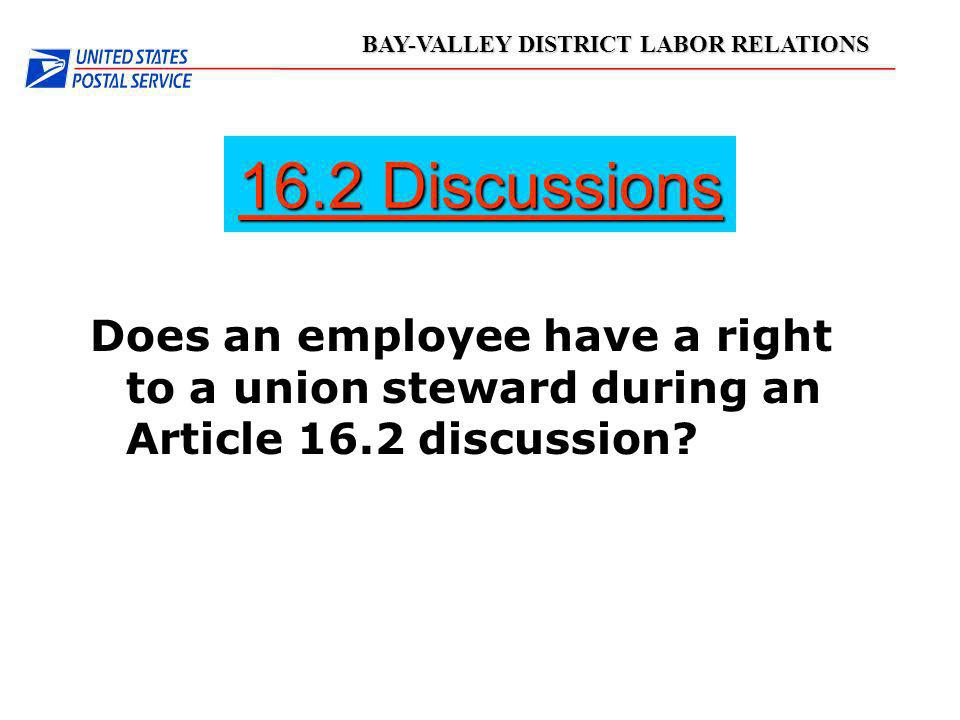 16.2 Discussions Does an employee have a right to a union steward during an Article 16.2 discussion