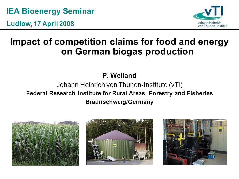 IEA Bioenergy Seminar Ludlow, 17 April Impact of competition claims for food and energy on German biogas production.
