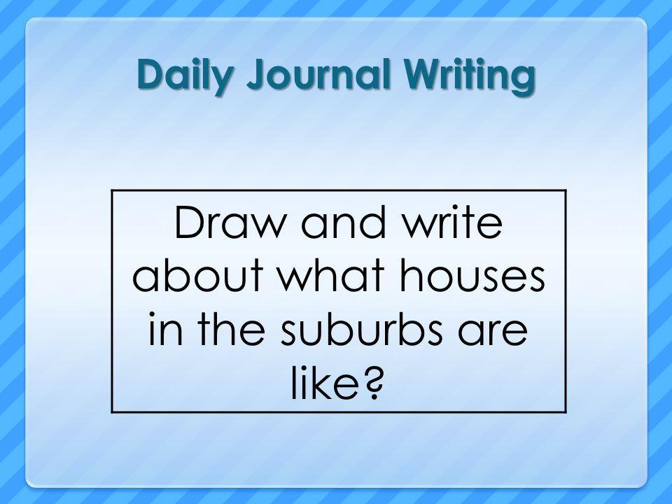 Draw and write about what houses in the suburbs are like
