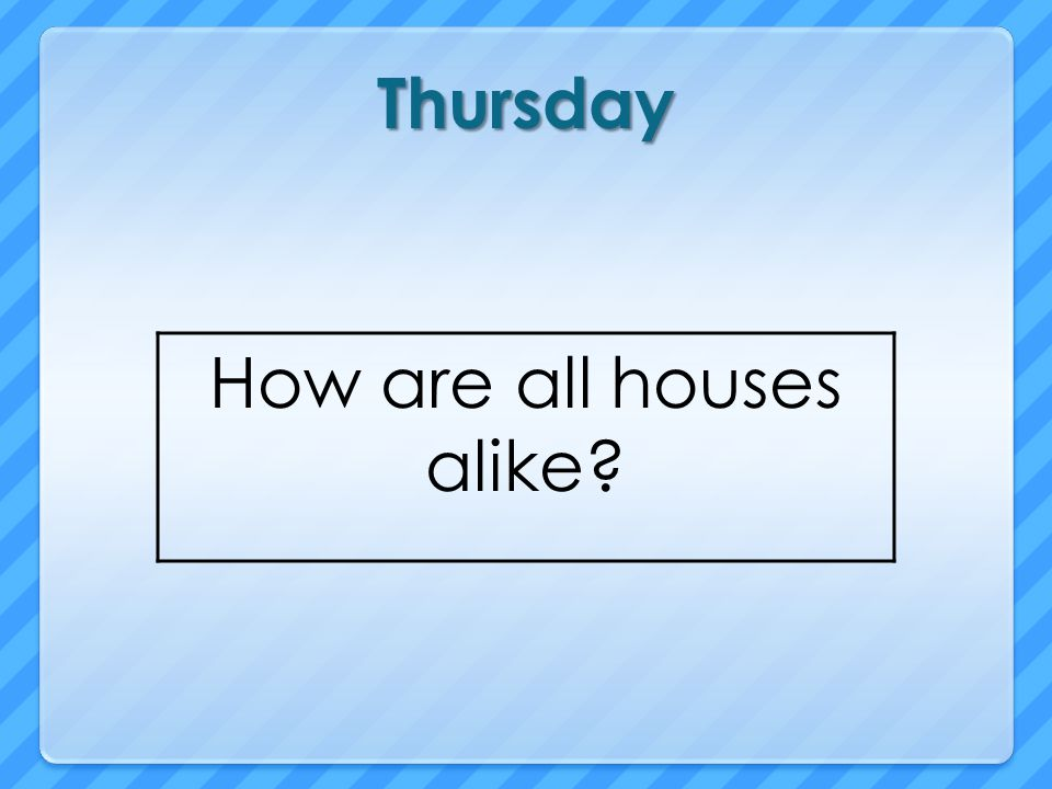 How are all houses alike