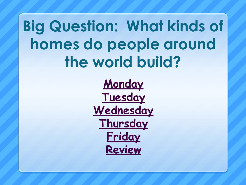 Big Question: What kinds of homes do people around the world build