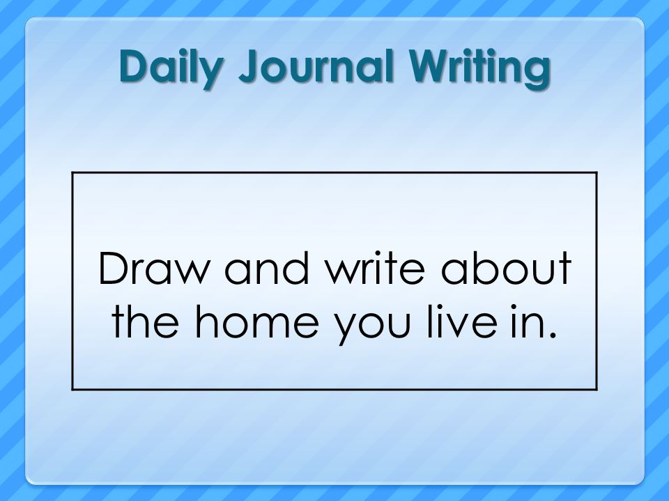 Draw and write about the home you live in.