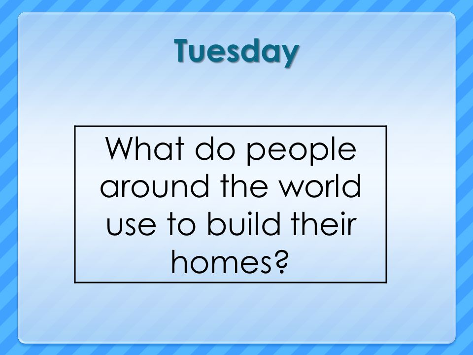 What do people around the world use to build their homes