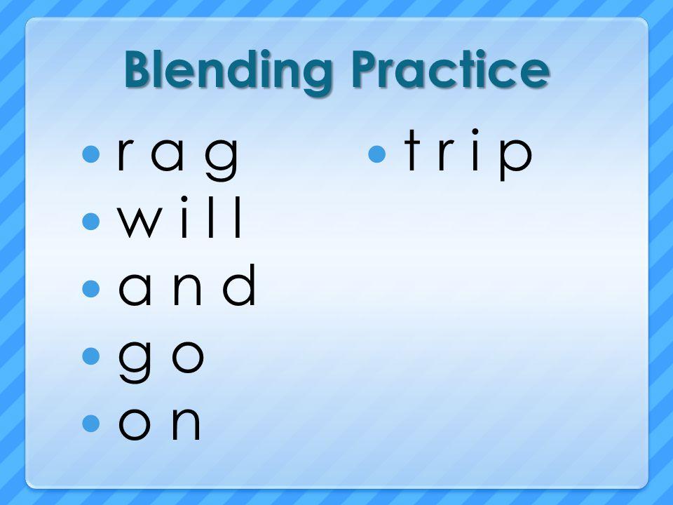 Blending Practice r a g w i l l a n d g o o n t r i p