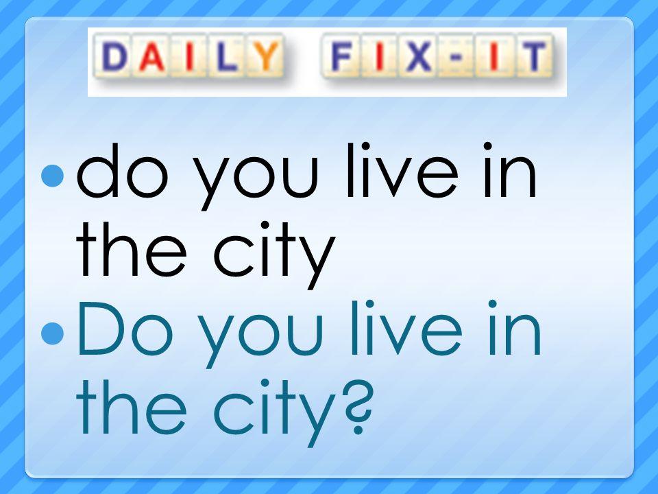 do you live in the city Do you live in the city