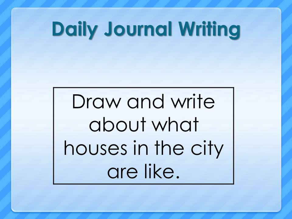 Draw and write about what houses in the city are like.