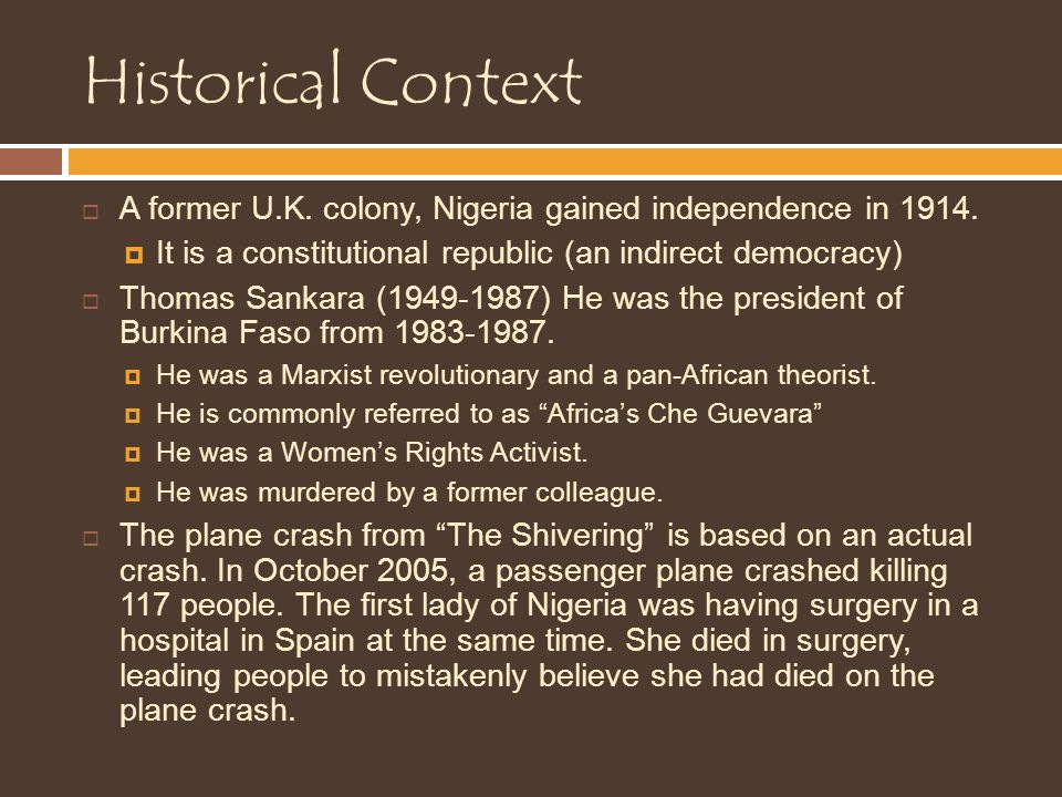 Historical Context A former U.K. colony, Nigeria gained independence in 1914. It is a constitutional republic (an indirect democracy)