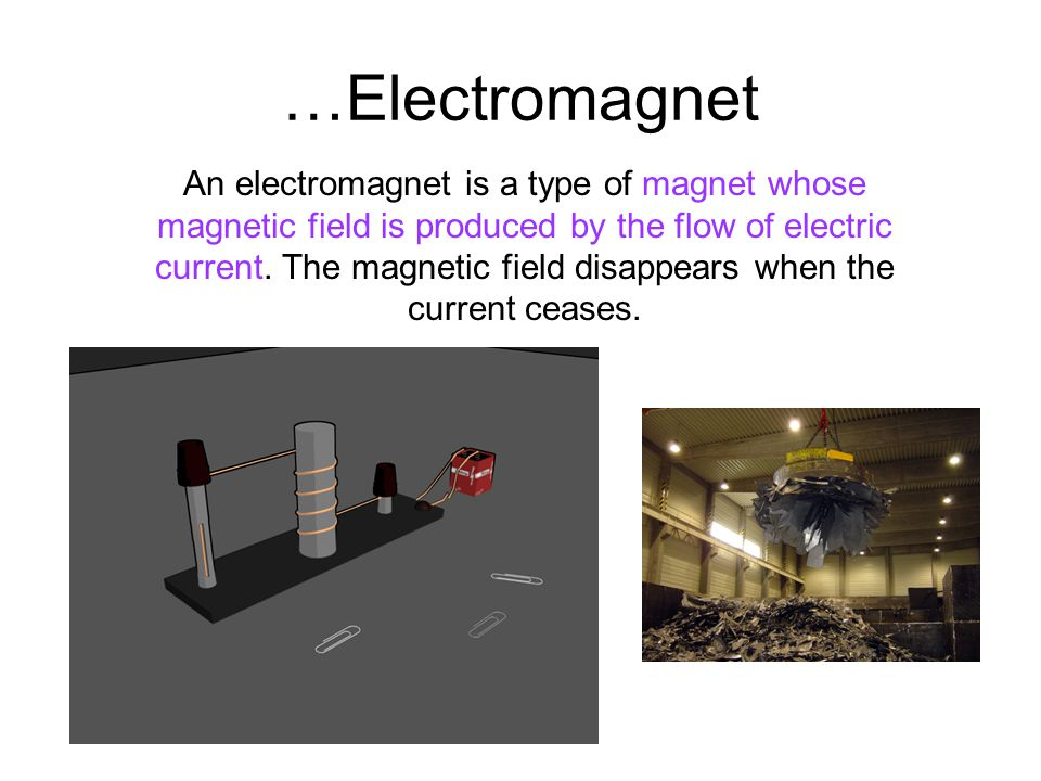 …Electromagnet An electromagnet is a type of magnet whose
