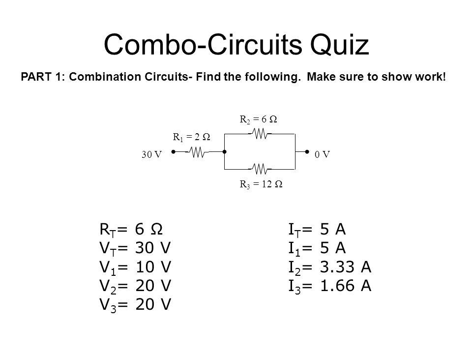 Combo-Circuits Quiz RT= 6 Ω IT= 5 A VT= 30 V I1= 5 A