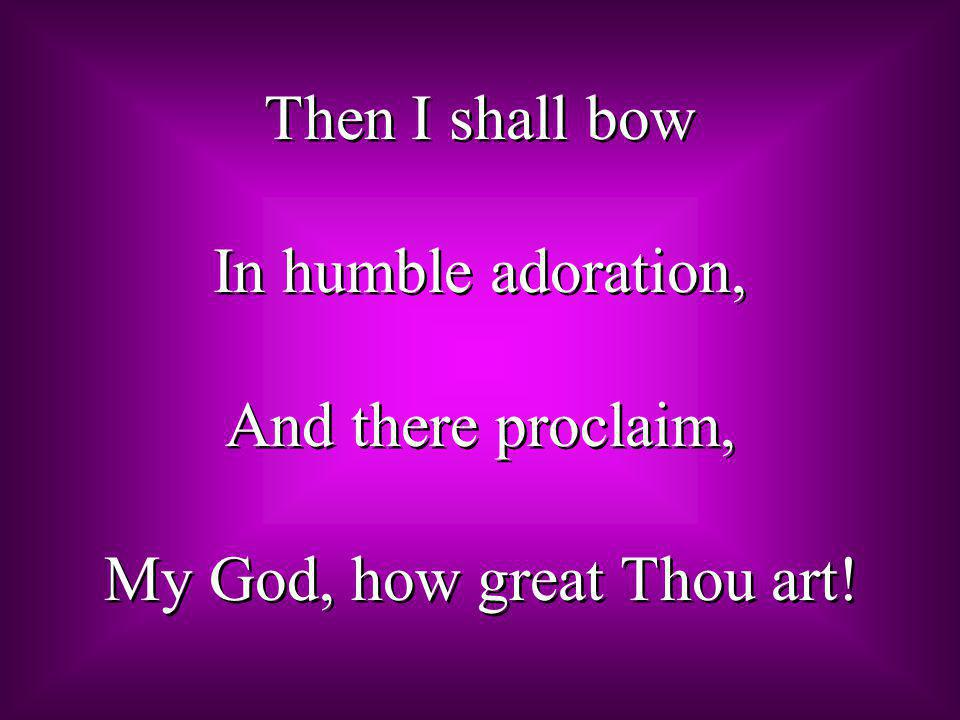 My God, how great Thou art!