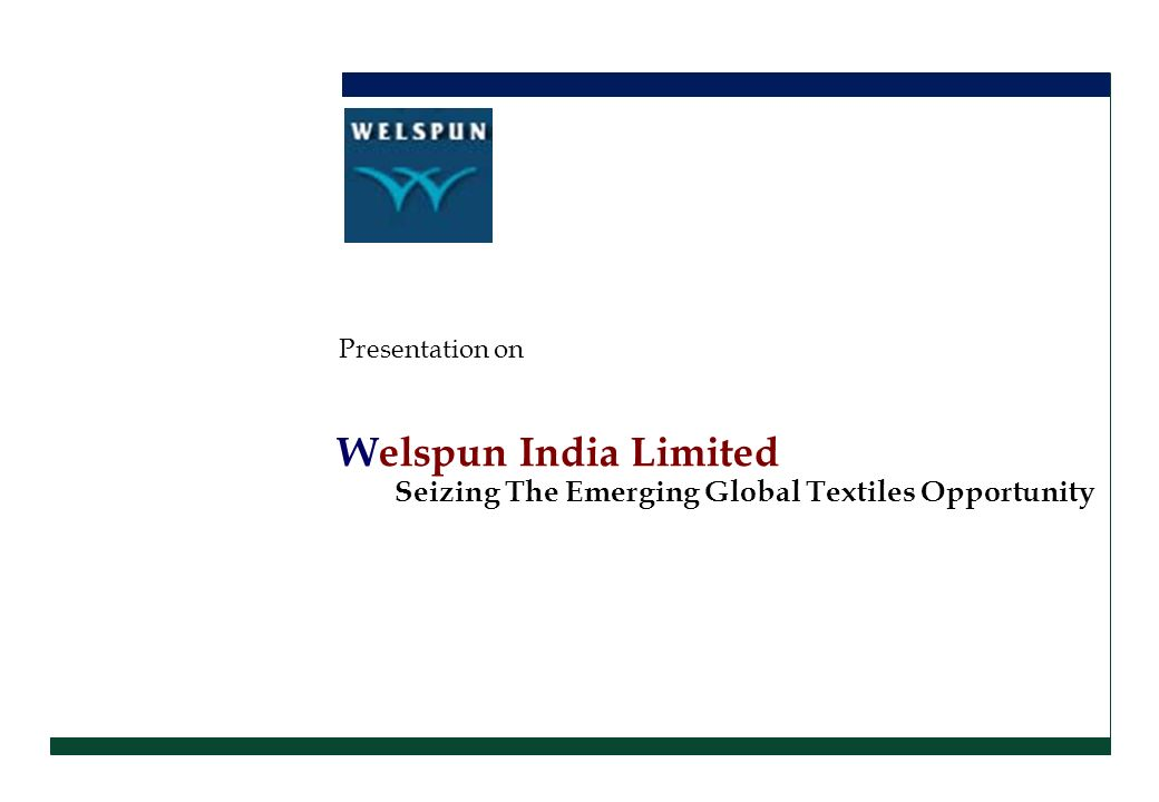 Welspun India Limited Seizing The Emerging Global Textiles Opportunity