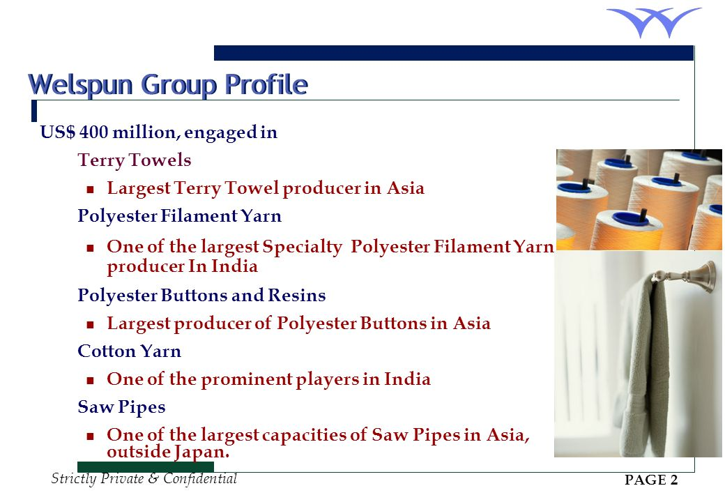 Welspun Group Profile US$ 400 million, engaged in Terry Towels