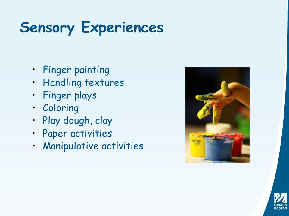 Sensory Experiences Finger painting Handling textures Finger plays