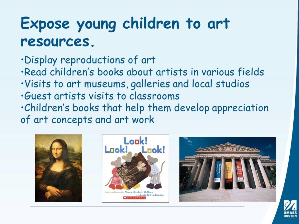 Expose young children to art resources.