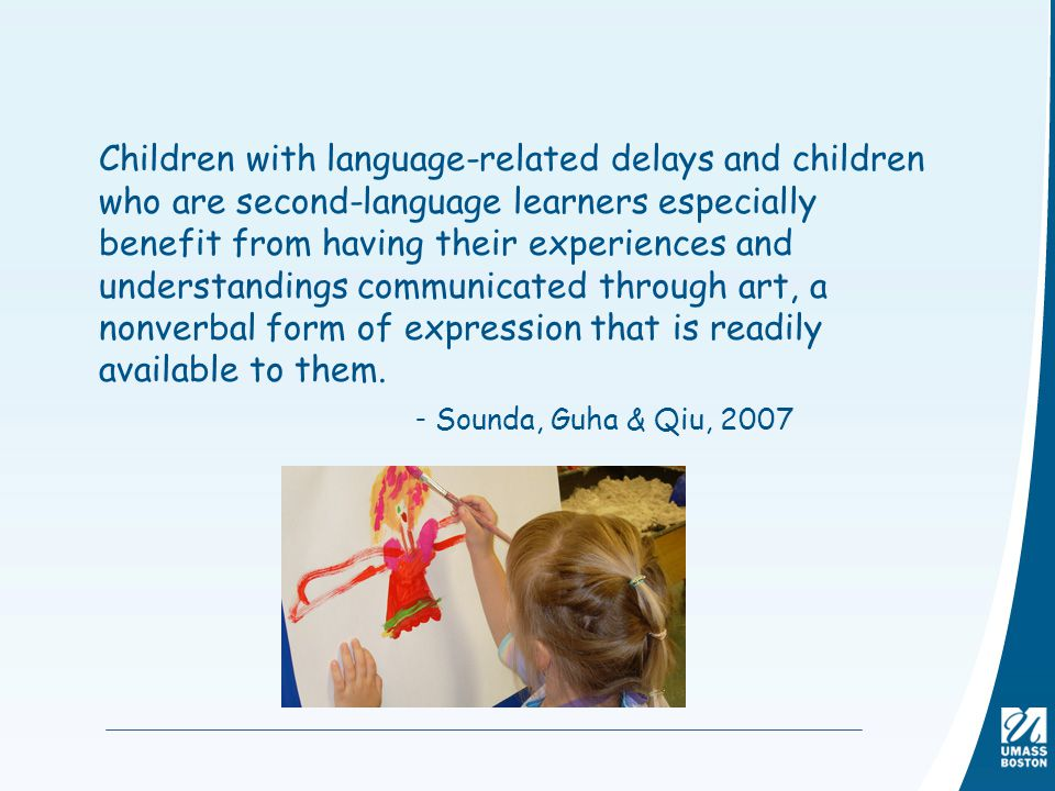 Children with language-related delays and children who are second-language learners especially benefit from having their experiences and understandings communicated through art, a nonverbal form of expression that is readily available to them.