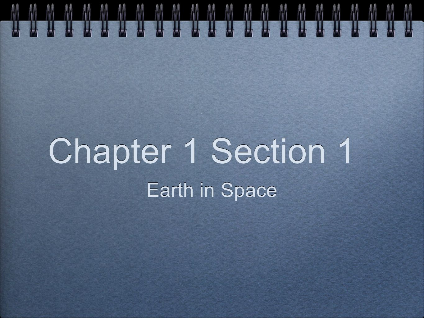 Chapter 1 Section 1 Earth in Space
