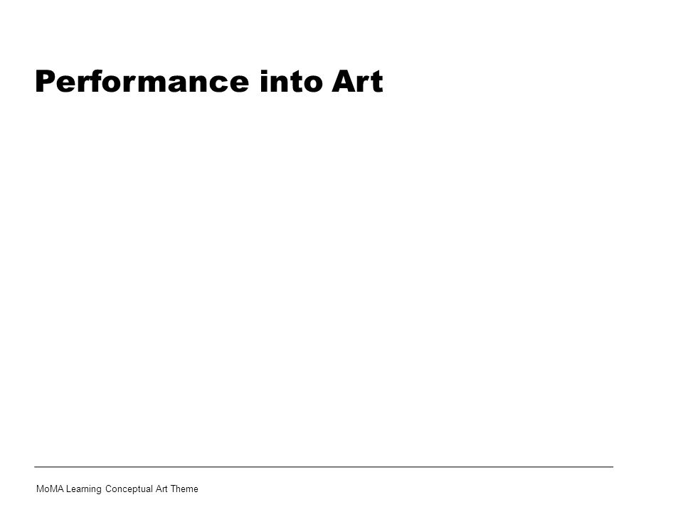 Performance into Art MoMA Learning Conceptual Art Theme