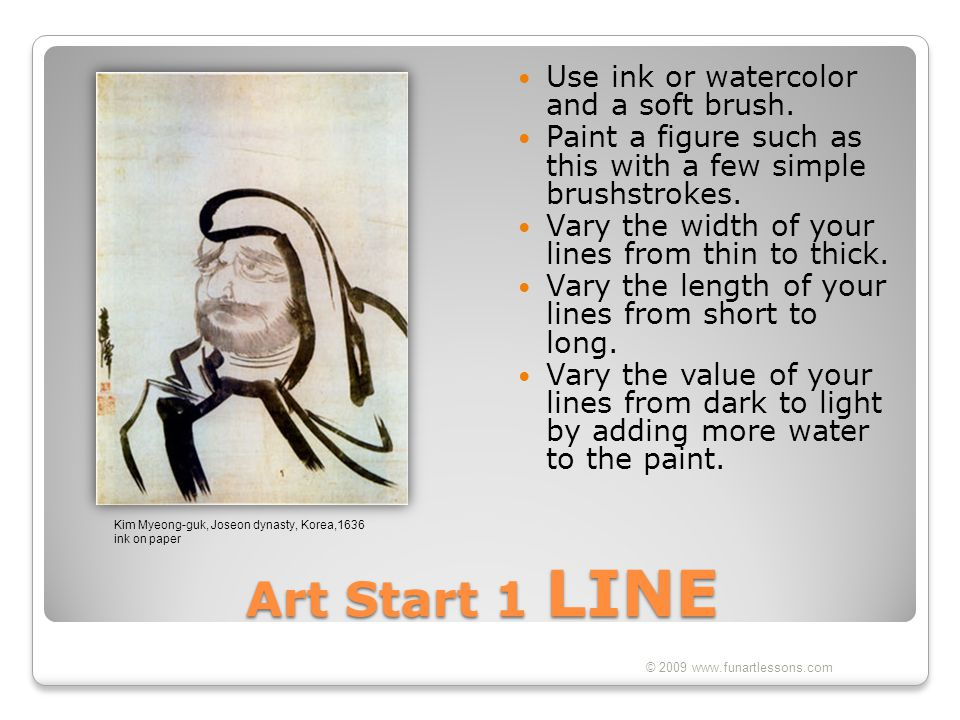 Art Start 1 LINE Use ink or watercolor and a soft brush.