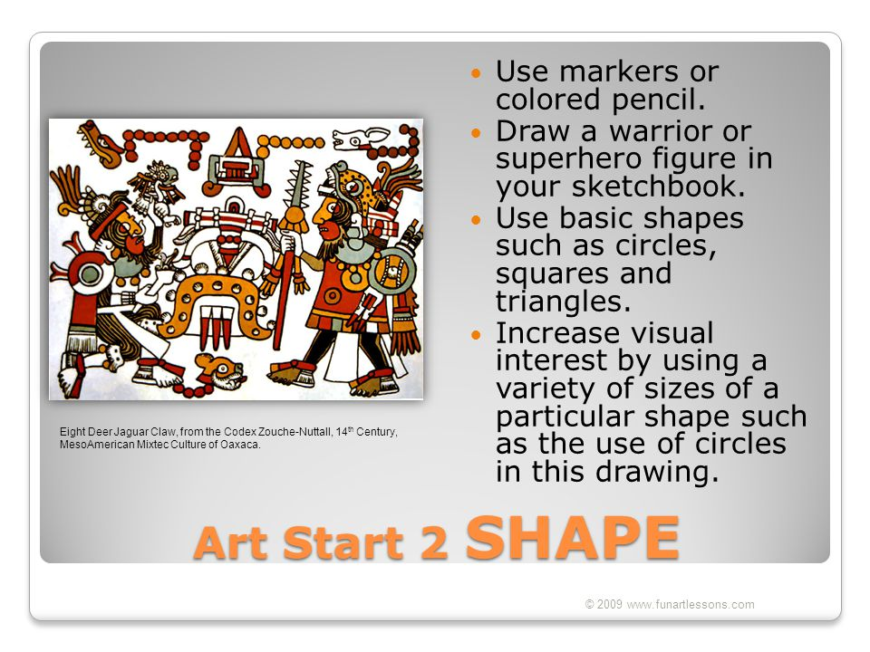 Art Start 2 SHAPE Use markers or colored pencil.