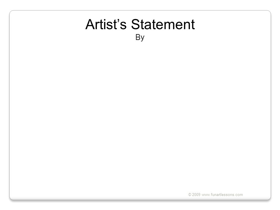 Artist's Statement By © 2009 www.funartlessons.com
