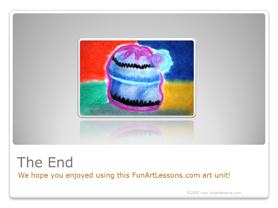 The End We hope you enjoyed using this FunArtLessons.com art unit!