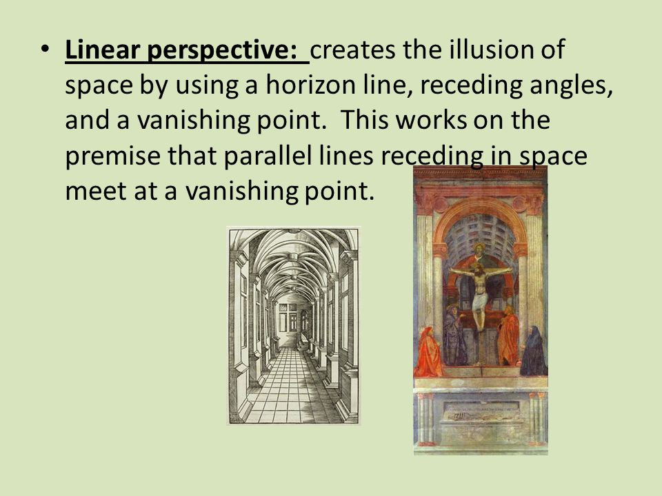 Linear perspective: creates the illusion of space by using a horizon line, receding angles, and a vanishing point.