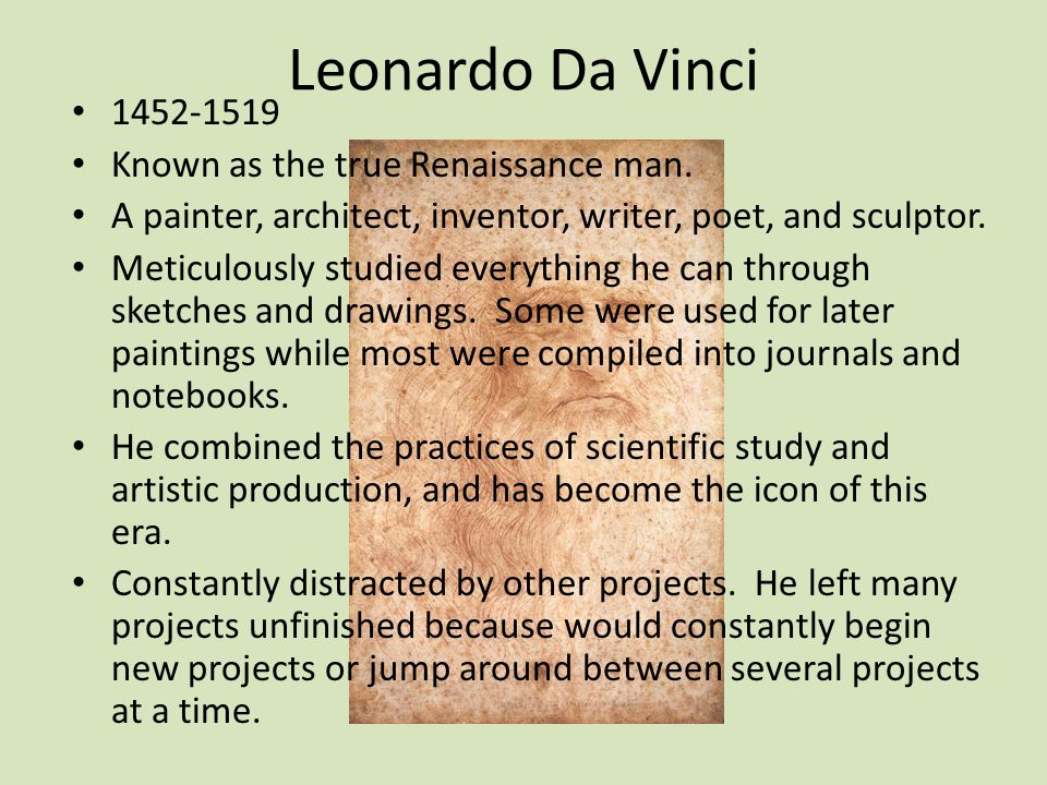 Leonardo Da Vinci 1452-1519 Known as the true Renaissance man.